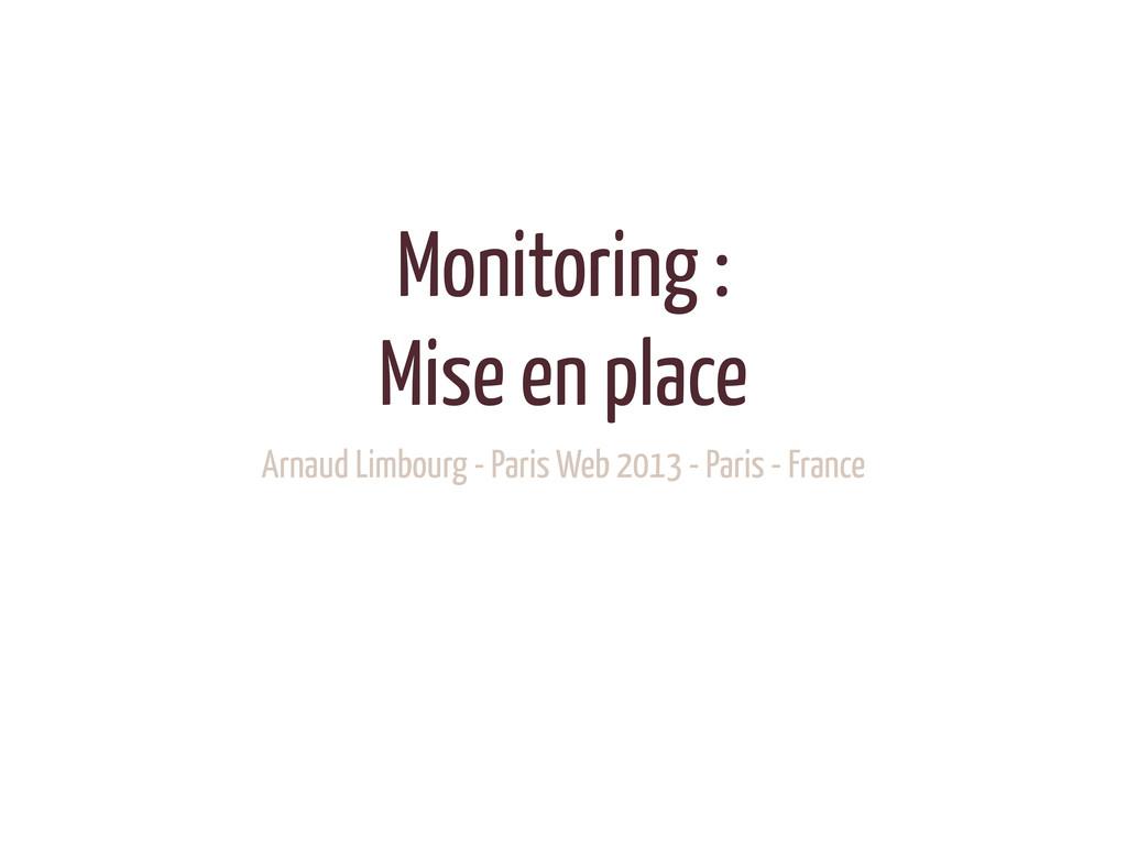 Monitoring : Mise en place Arnaud Limbourg - Pa...