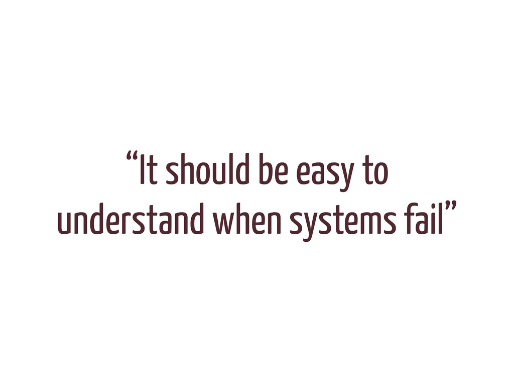 """""""It should be easy to understand when systems f..."""