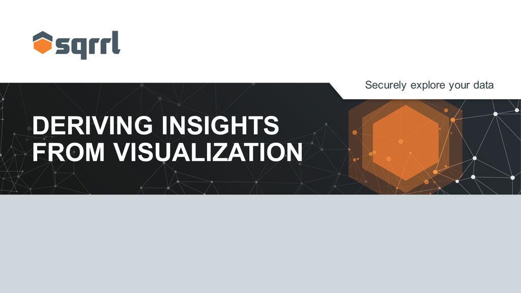Securely explore your data DERIVING INSIGHT...