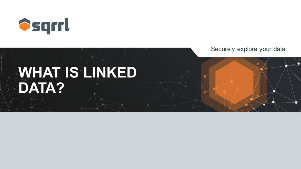 Securely explore your data WHAT IS LINKED ...