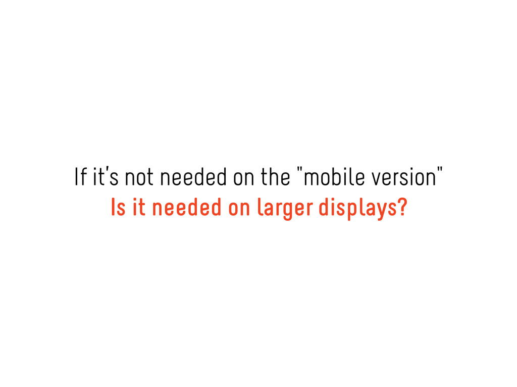 """If it's not needed on the """"mobile version"""" Is i..."""