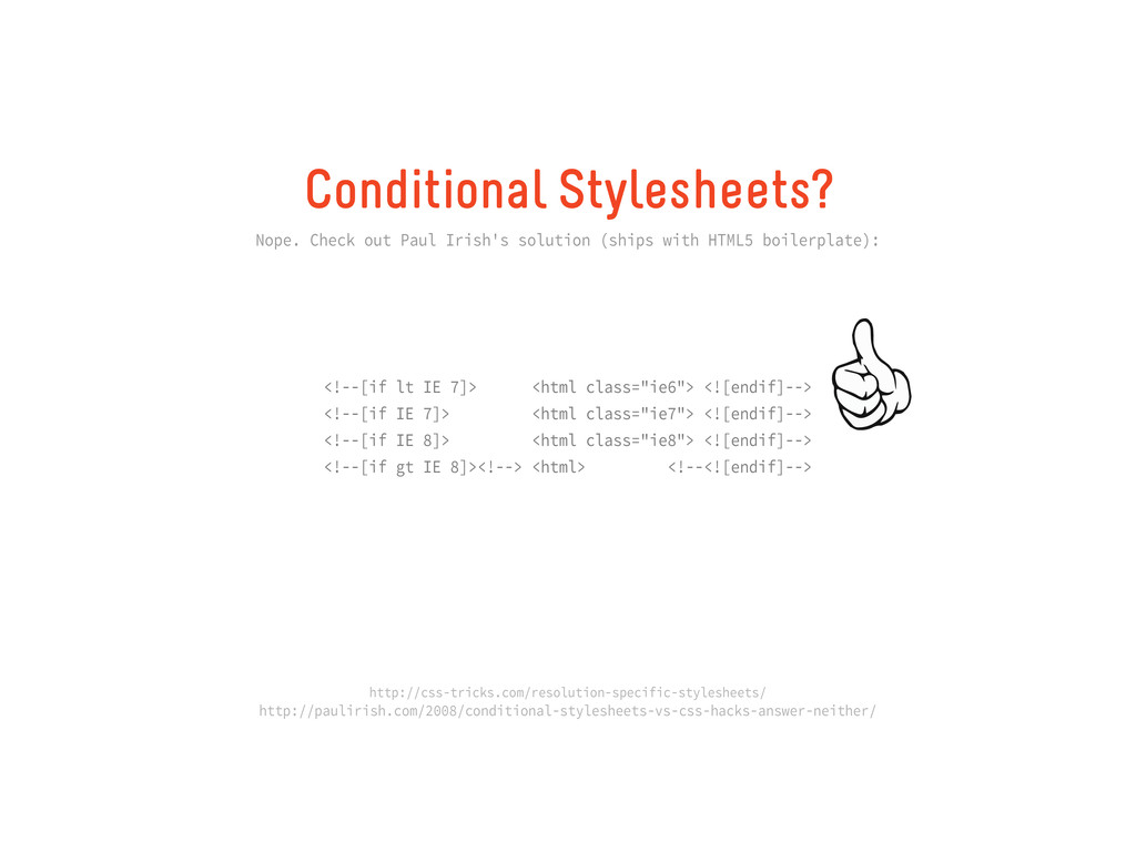 Conditional Stylesheets? Nope. Check out Paul I...