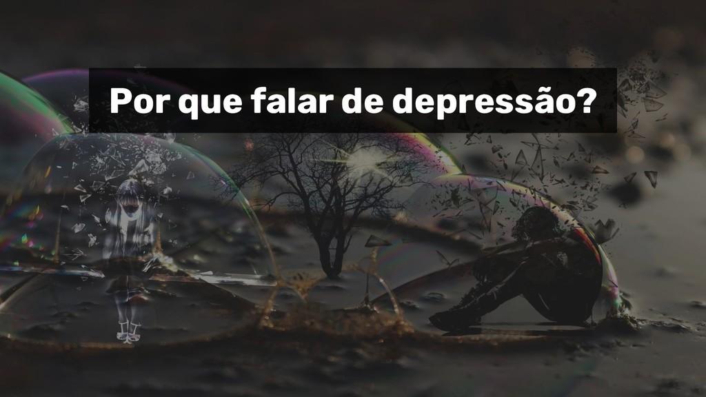 Por que falar de depressão?