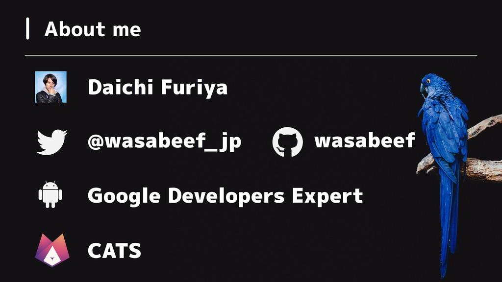 About me Daichi Furiya Google Developers Expert...