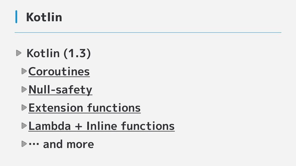 Kotlin Kotlin (1.3) Coroutines Null-safety Exte...