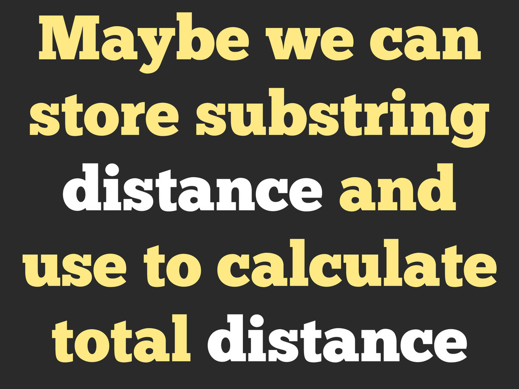 Maybe we can store substring distance and use t...