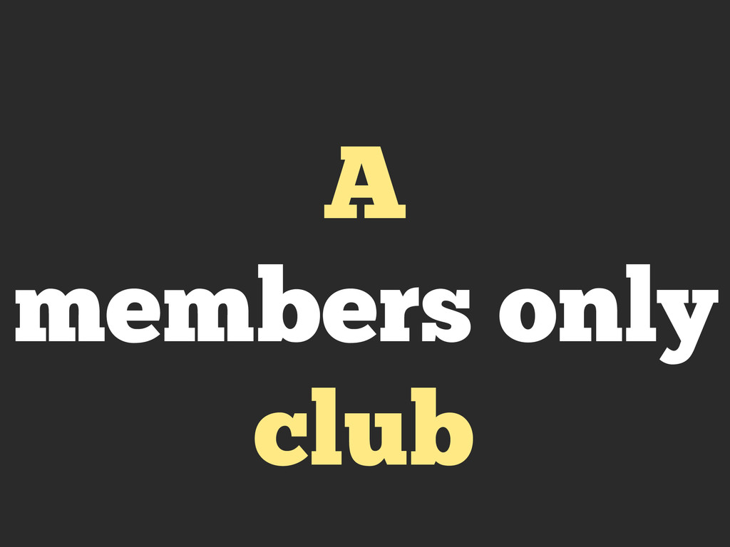 A members only club