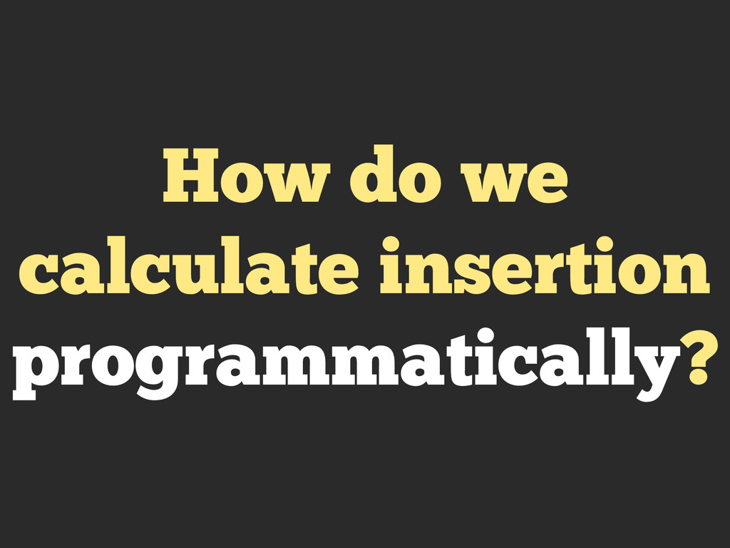 How do we calculate insertion programmatically?