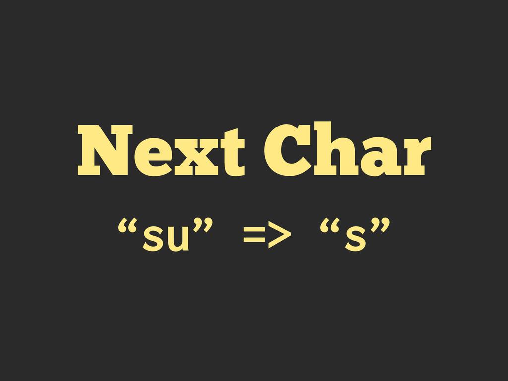 "Next Char ""su"" => ""s"""