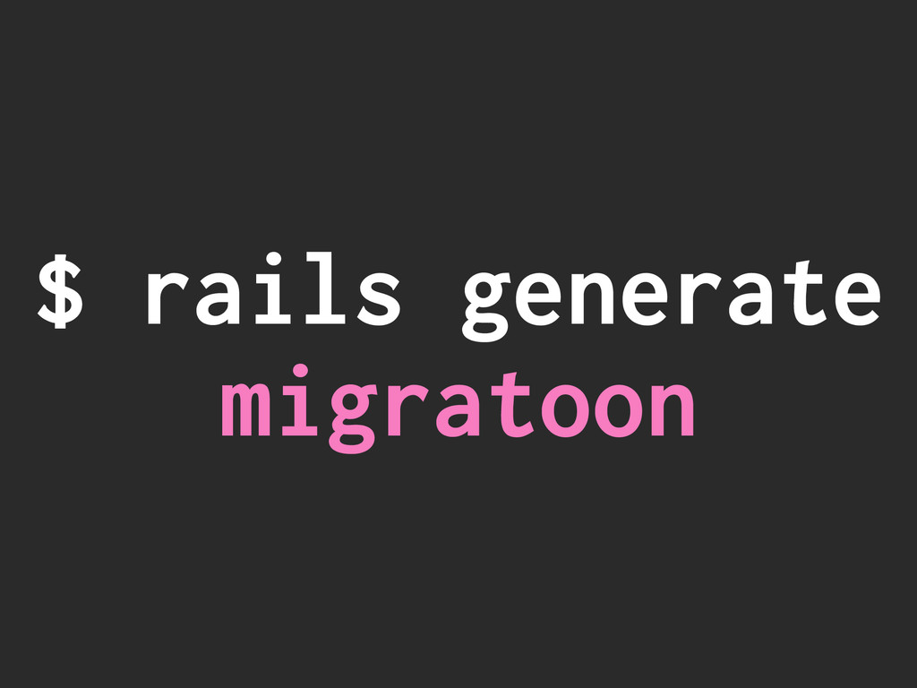 $ rails generate migratoon