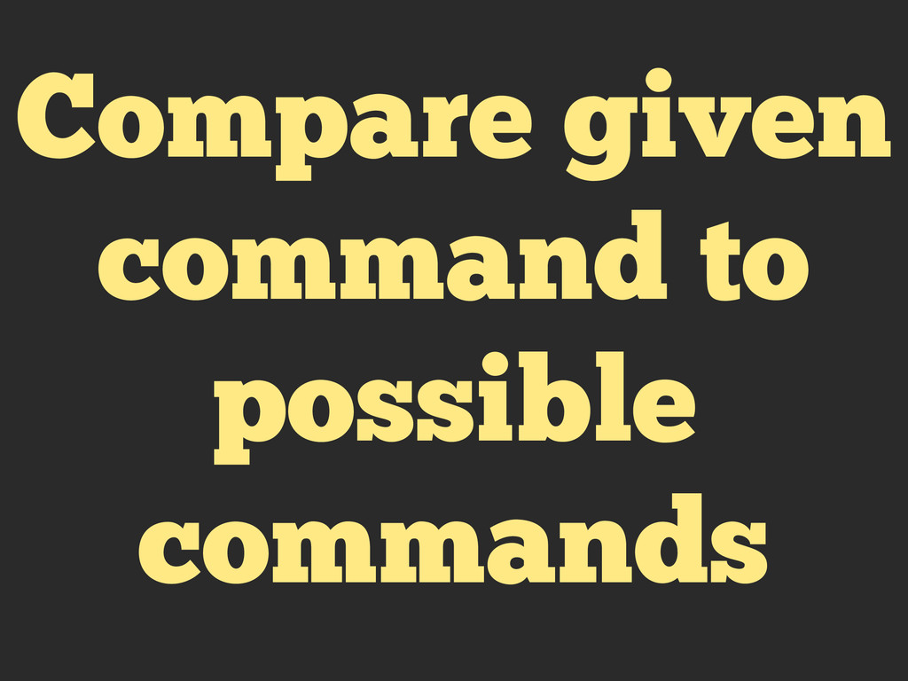 Compare given command to possible commands