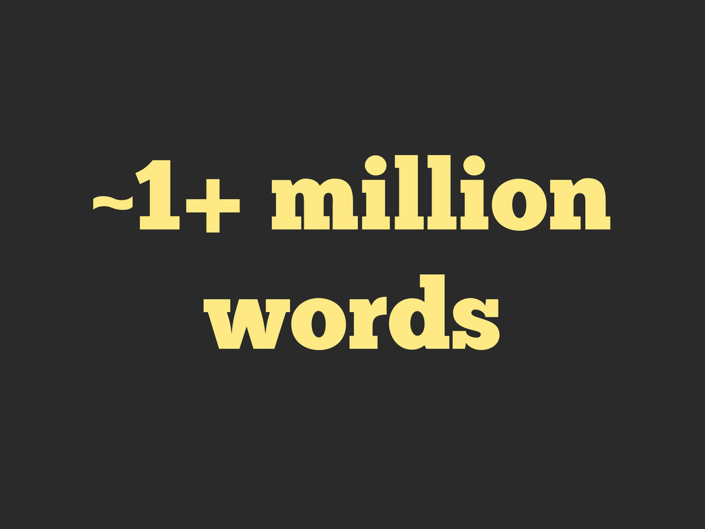 ~1+ million words