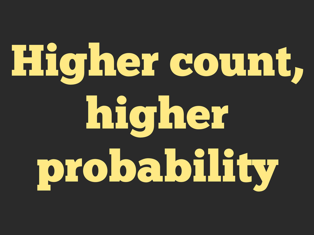 Higher count, higher probability