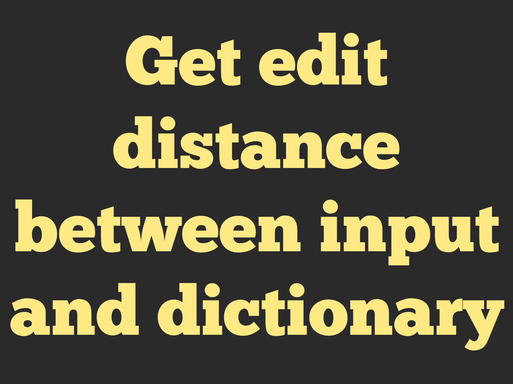 Get edit distance between input and dictionary