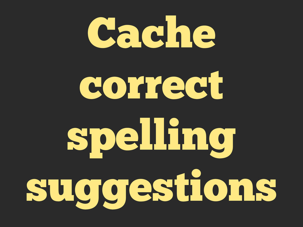 Cache correct spelling suggestions