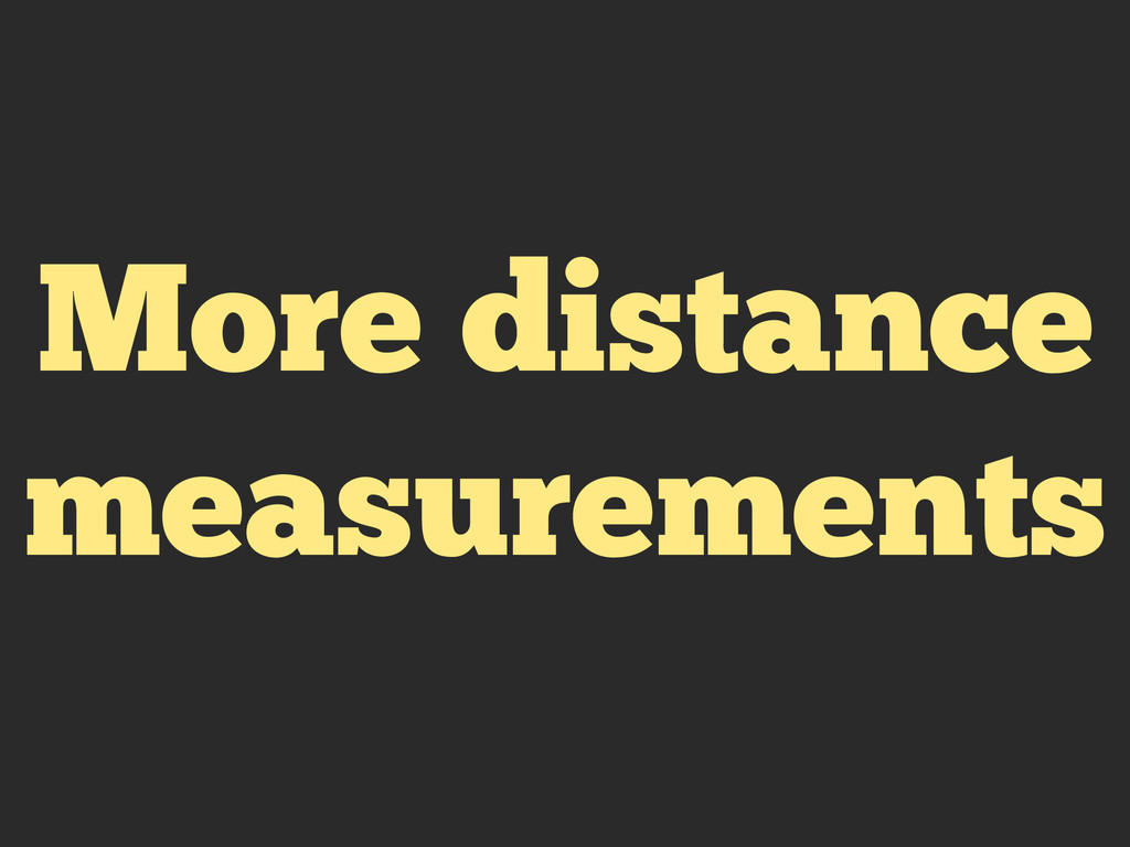 More distance measurements