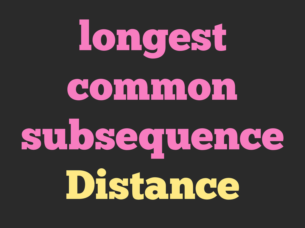 longest common subsequence Distance