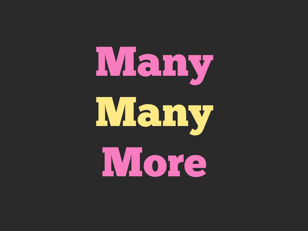 Many Many More
