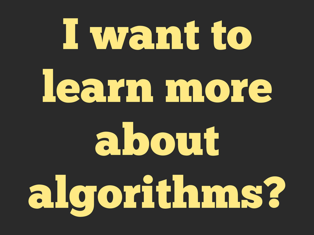 I want to learn more about algorithms?