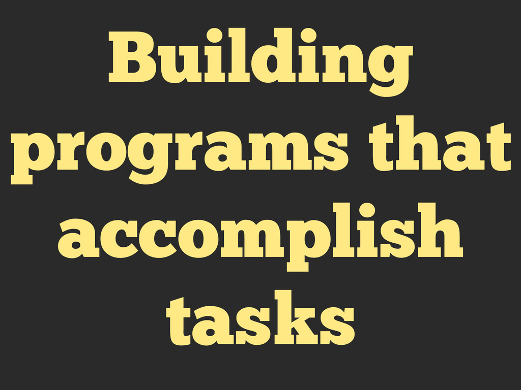 Building programs that accomplish tasks