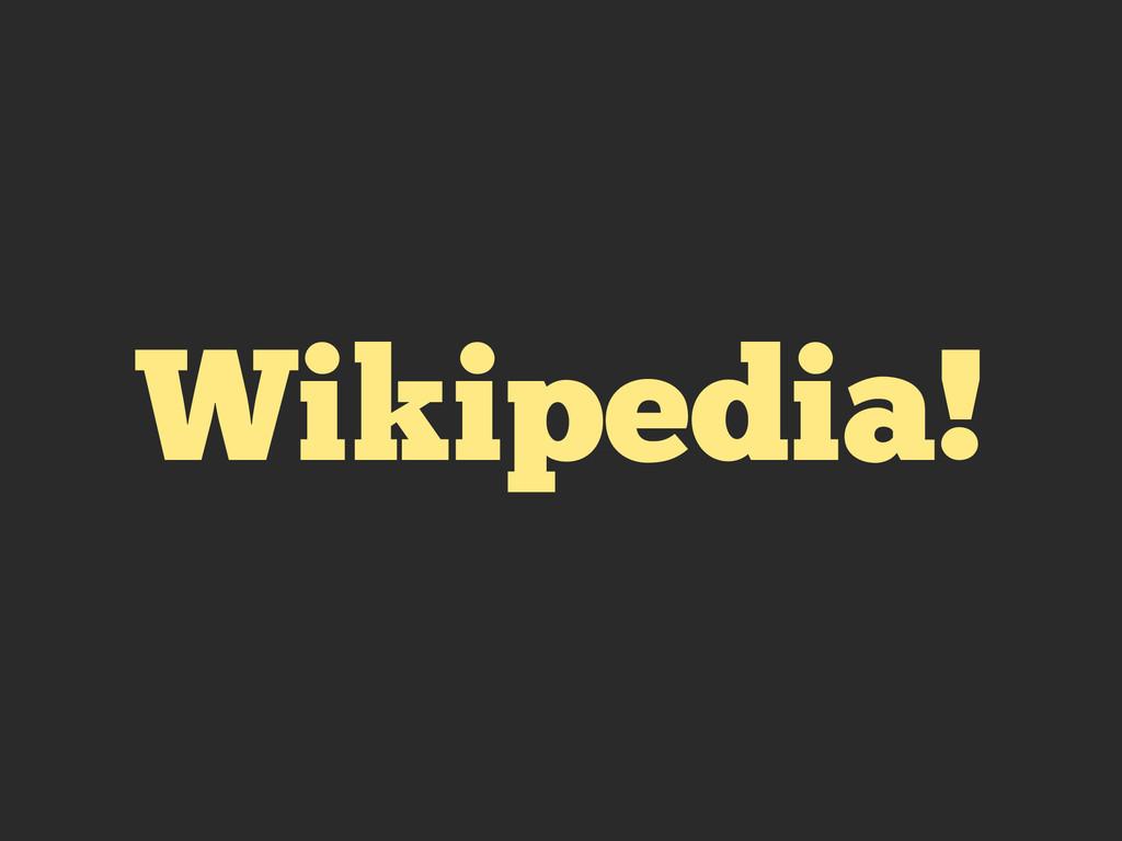 Wikipedia!