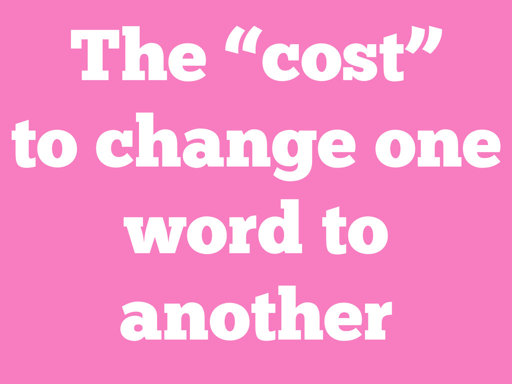 "The ""cost"" to change one word to another"