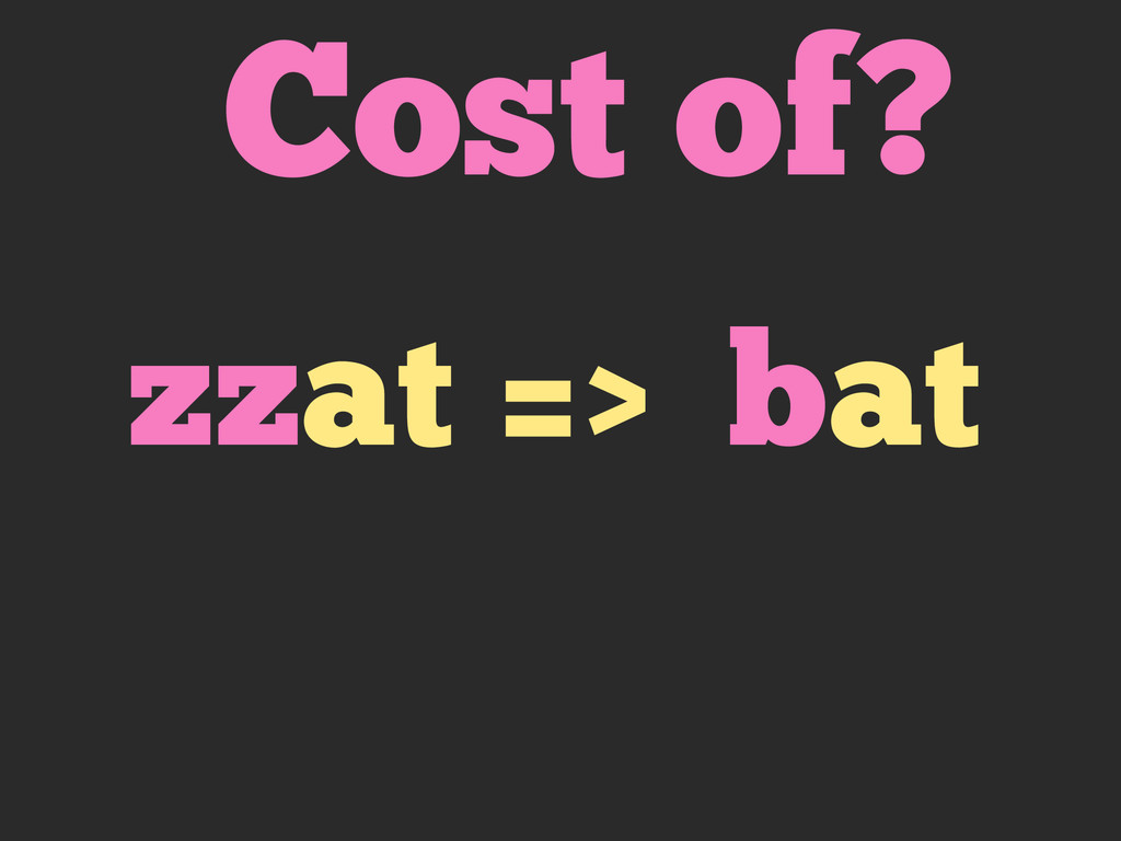 Cost of? zzat => bat