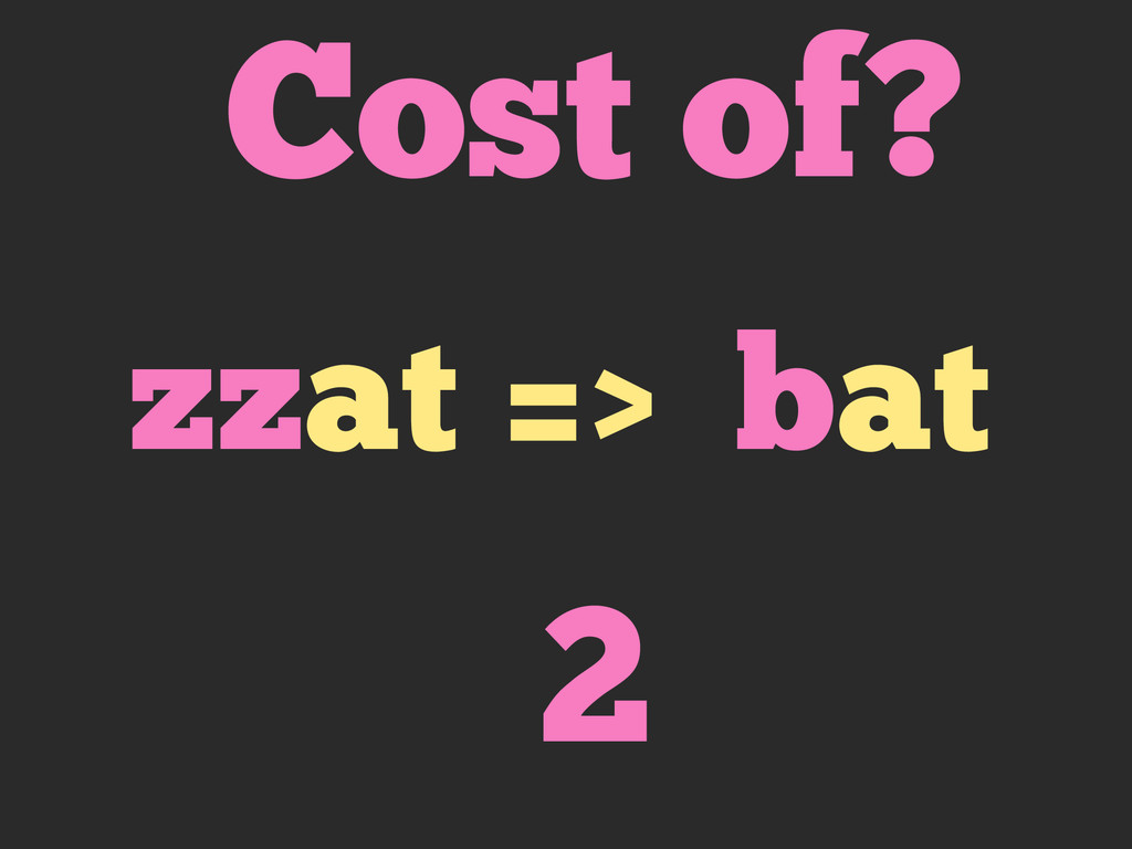 Cost of? bat 2 zzat =>