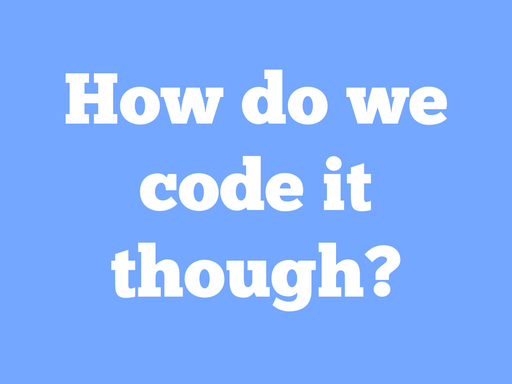 How do we code it though?