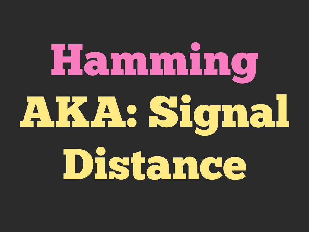 Hamming AKA: Signal Distance