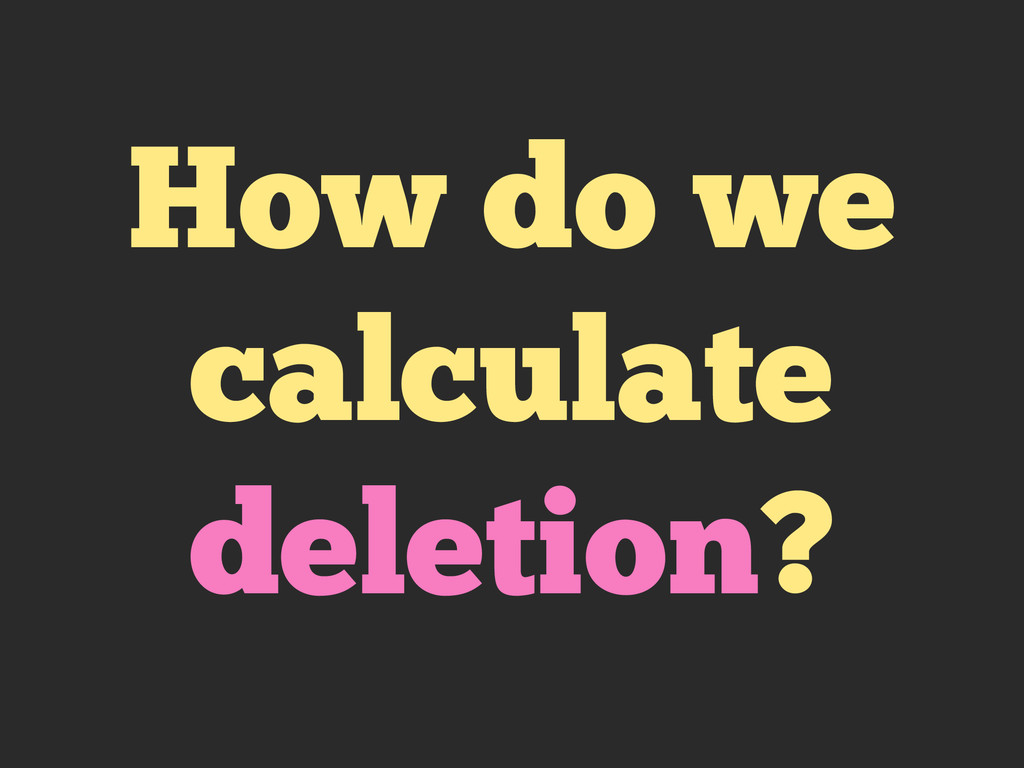 How do we calculate deletion?