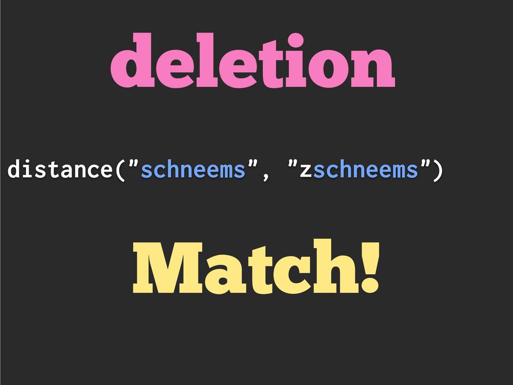 """distance(""""schneems"""", """"zschneems"""") Match! deleti..."""
