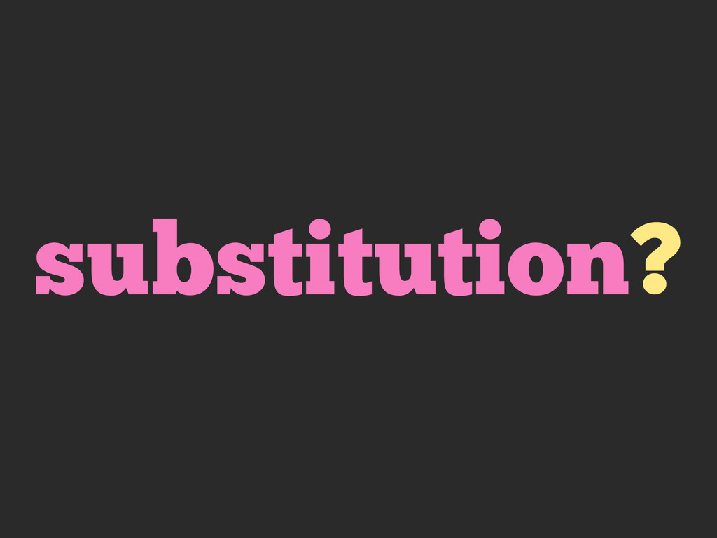 substitution?