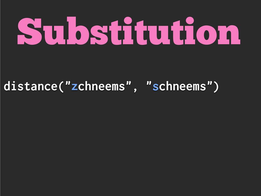 """distance(""""zchneems"""", """"schneems"""") Substitution"""