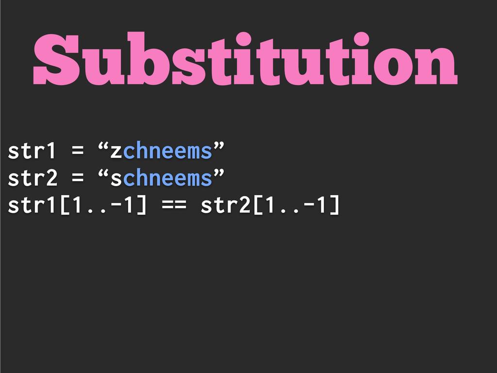 """str1 = """"zchneems"""" str2 = """"schneems"""" str1[1..-1]..."""
