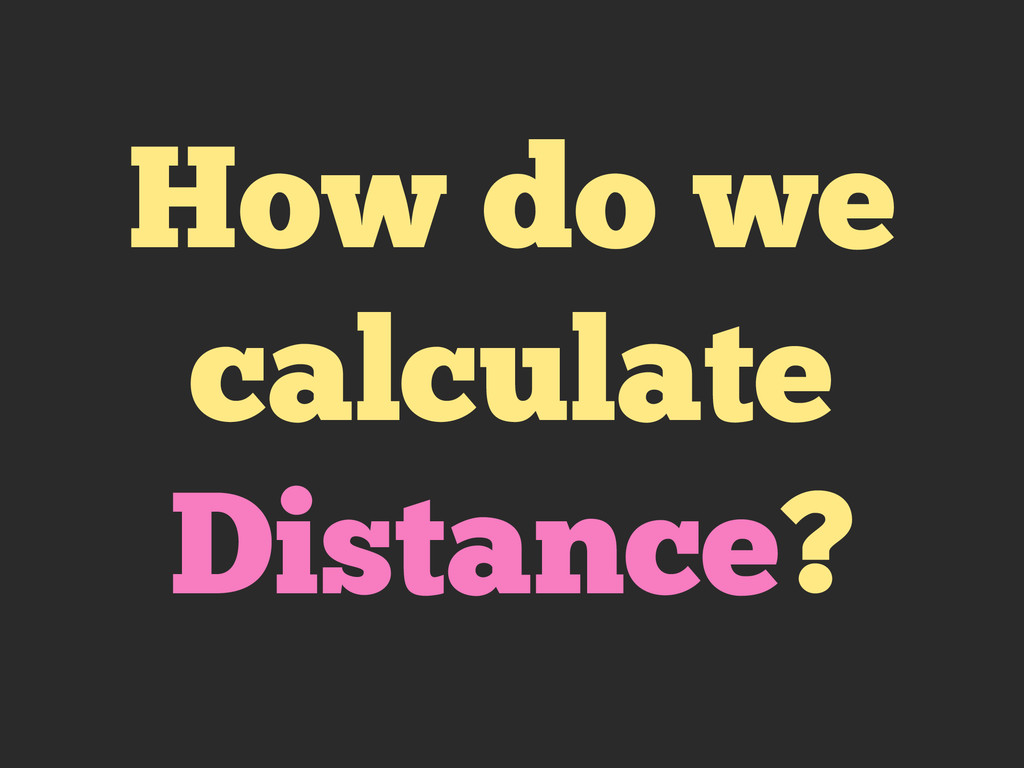How do we calculate Distance?