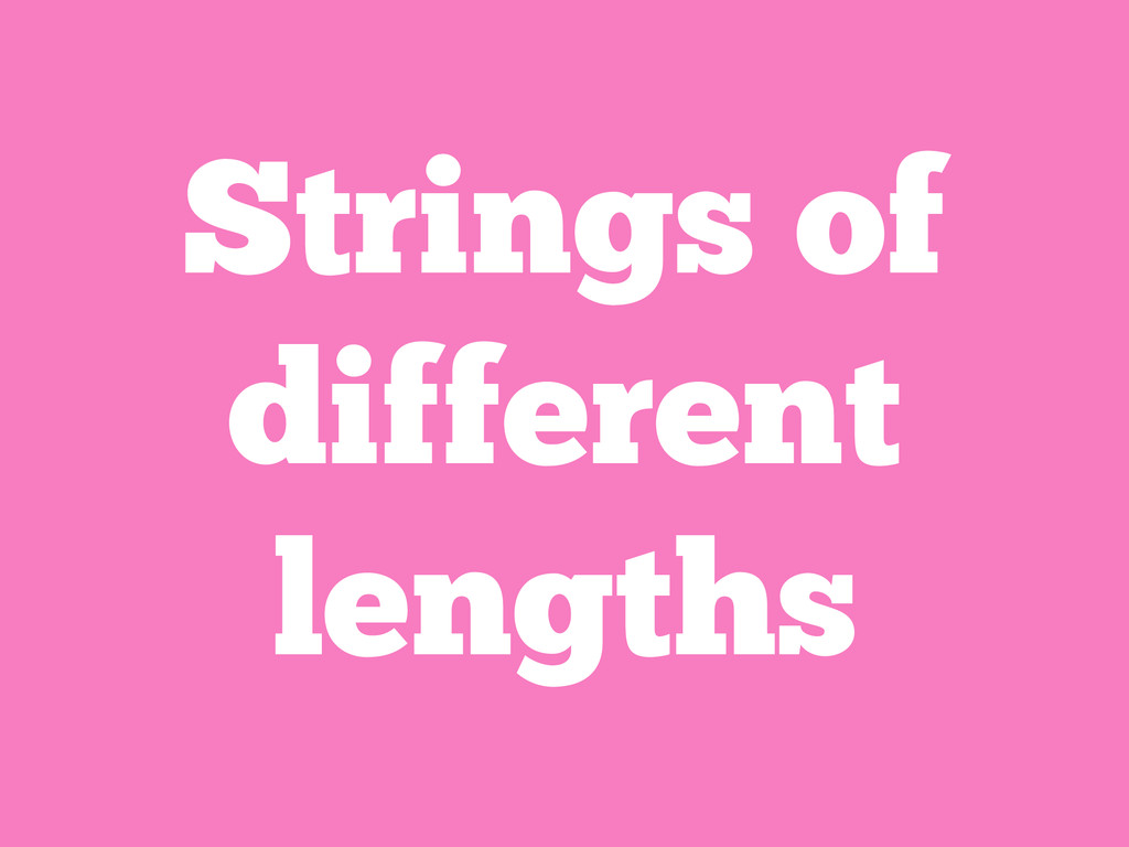 Strings of different lengths