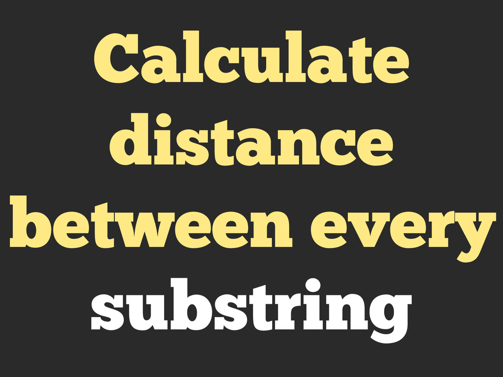 Calculate distance between every substring