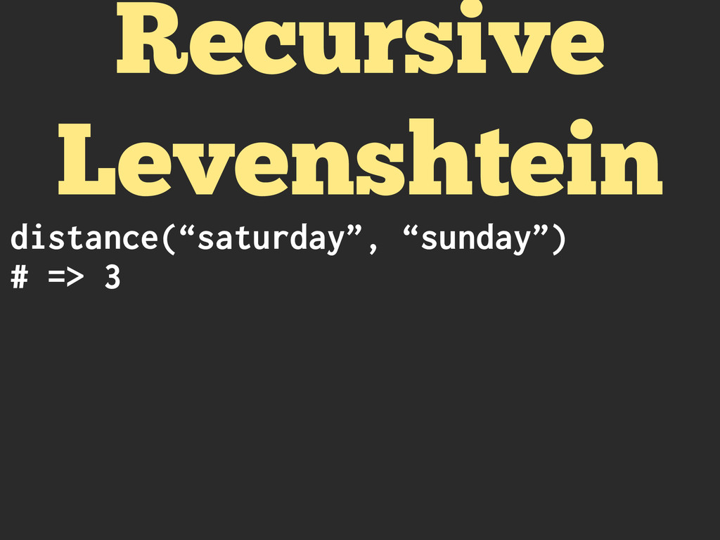 "distance(""saturday"", ""sunday"") # => 3 Recursive..."