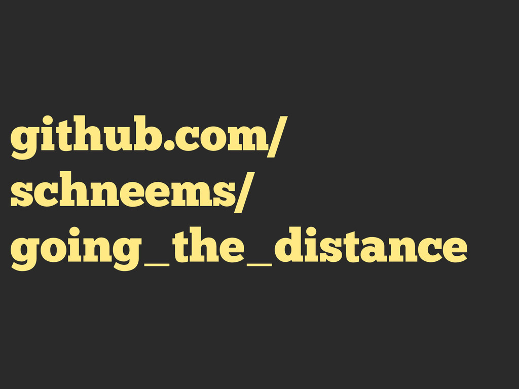 github.com/ schneems/ going_the_distance
