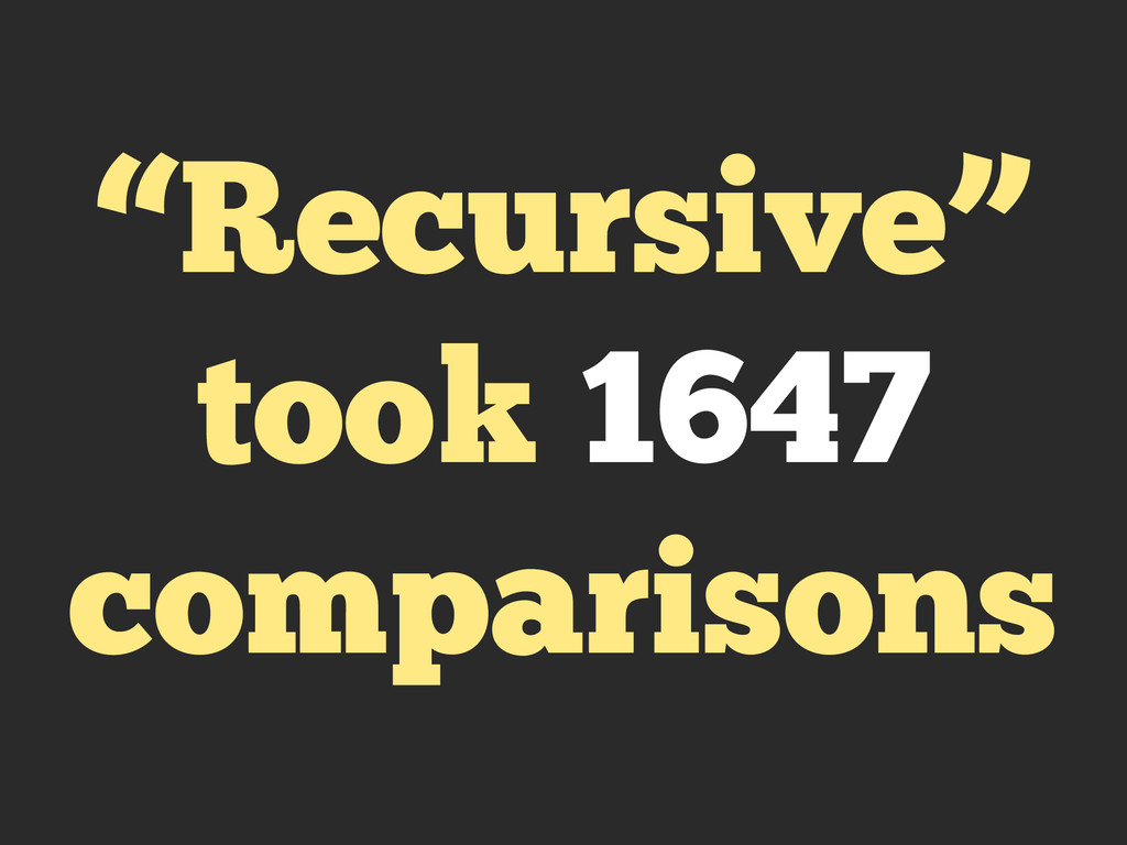 """Recursive"" took 1647 comparisons"