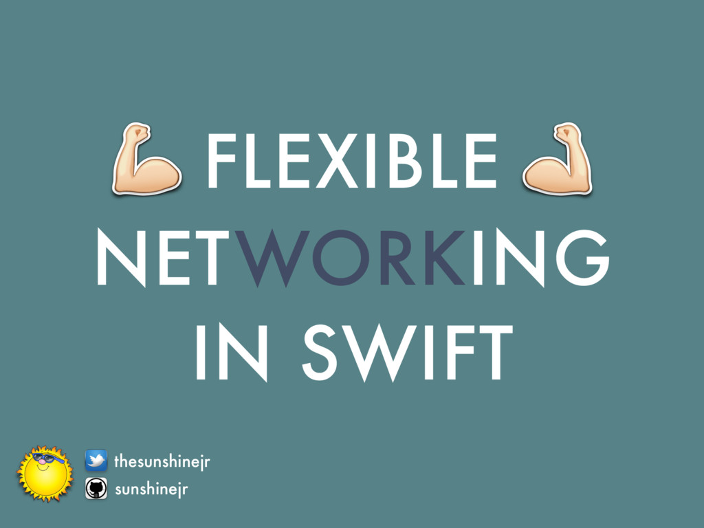 NETWORKING IN SWIFT FLEXIBLE sunshinejr thesuns...
