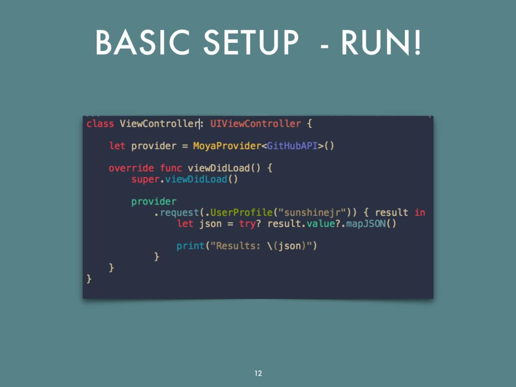 BASIC SETUP - RUN! 12
