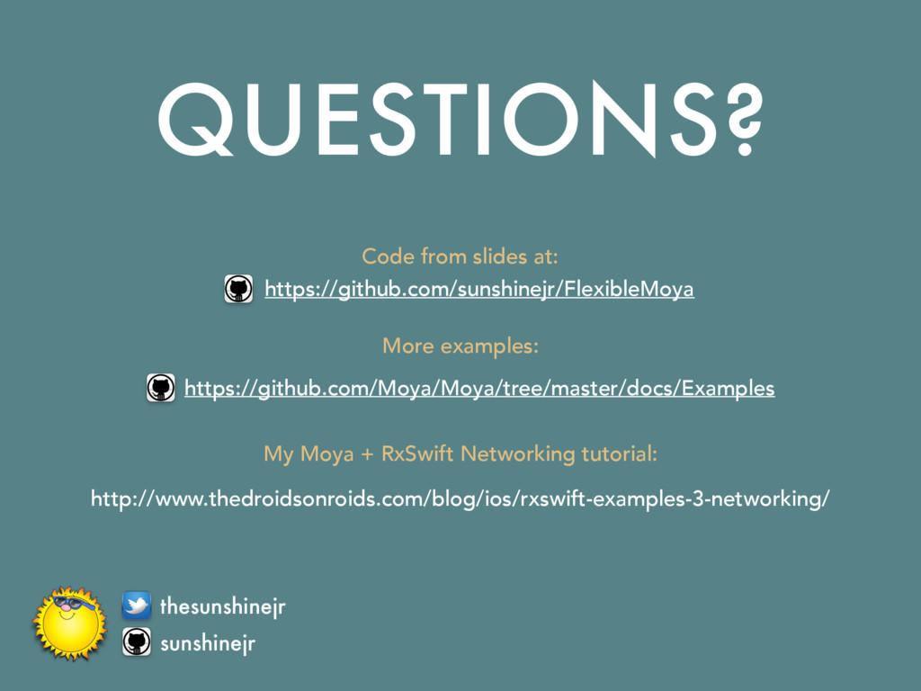 QUESTIONS? https://github.com/sunshinejr/Flexib...