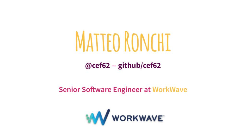Matteo Ronchi @cef62 -- github/cef62 Senior Sof...
