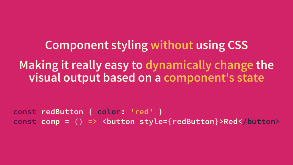 Component styling without using CSS Making it r...