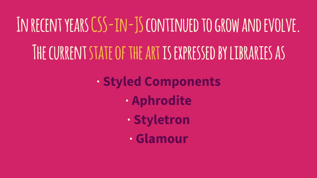In recent years CSS-in-JS continued to grow and...