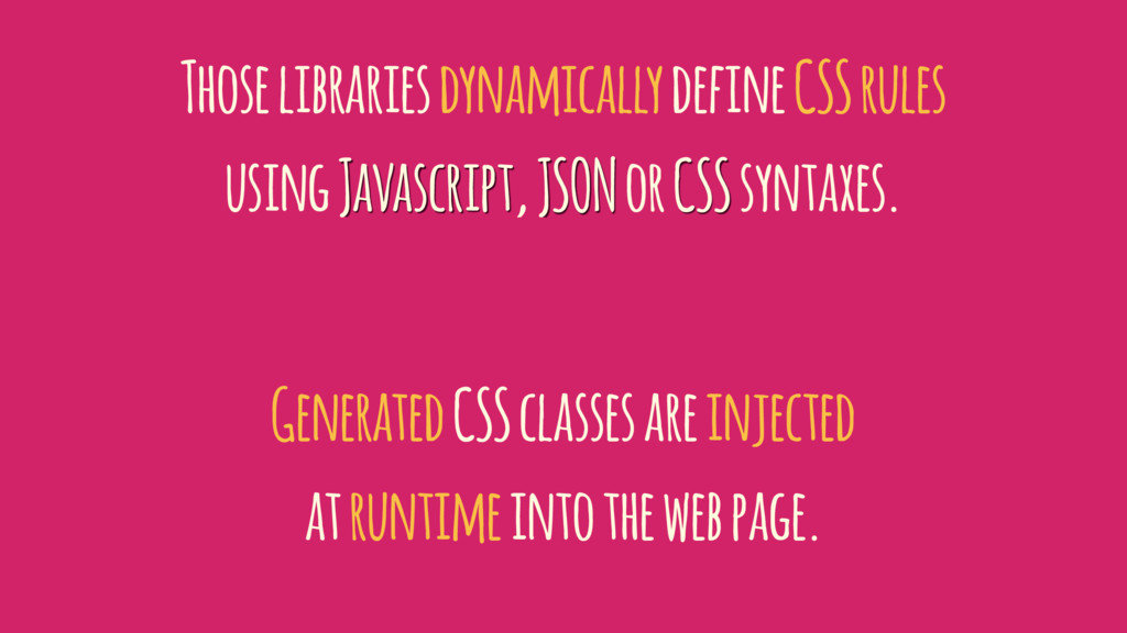 Those libraries dynamically define CSS rules us...