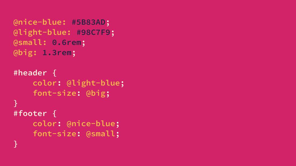 @nice-blue: #5B83AD; @light-blue: #98C7F9; @sma...