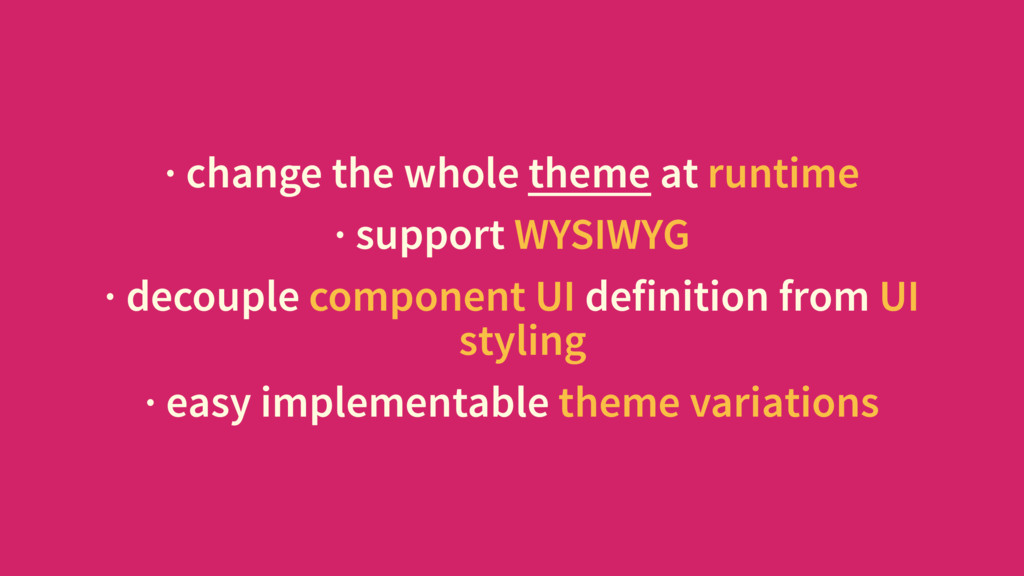 · change the whole theme at runtime · support W...